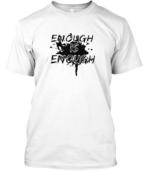 Enough Is Enough White T-Shirt Front