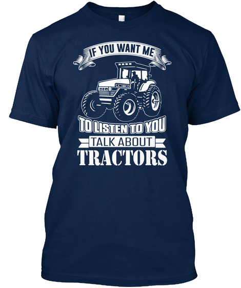 If You Want Me To Listen To You Talk About Tractors Navy T-Shirt Front