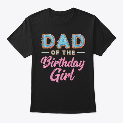 Cute Donut Dad Birthday Girl Sweet Famil Black T-Shirt Front