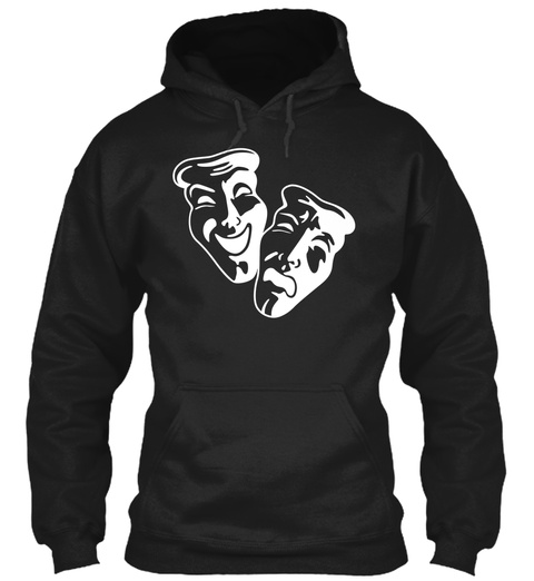 Hoodie Comedy Tragedy Acting Theater Black T-Shirt Front