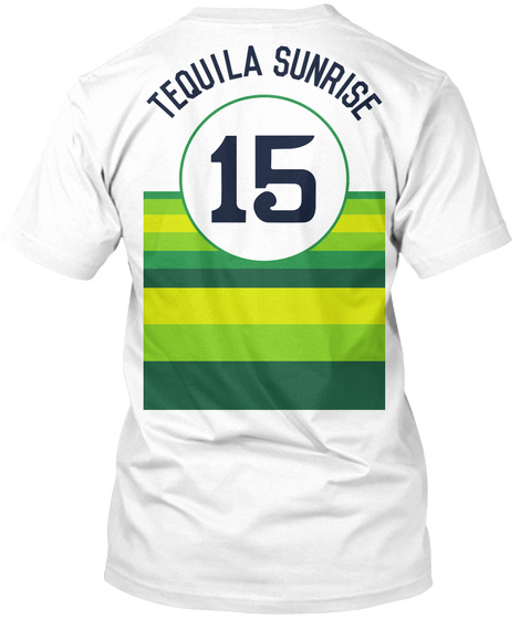 Tequila Sunrise 15 White T-Shirt Back