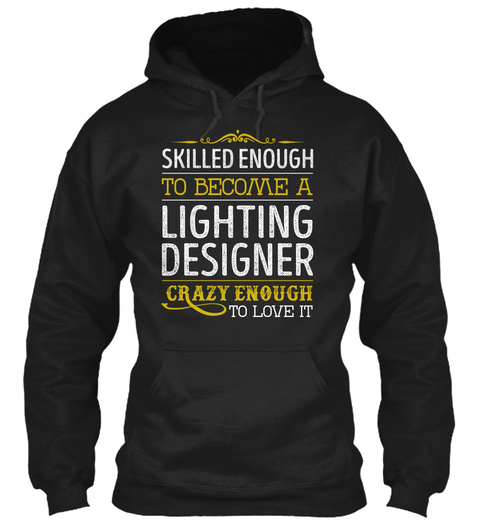 Skilled Enough To Become A Lighting Designer Crazy Enough To Love It Black T-Shirt Front