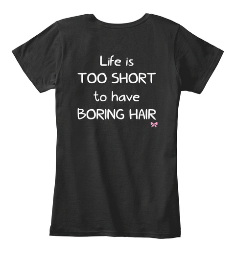 Life Is Too Short To Have Boring Hair Black T-Shirt Back