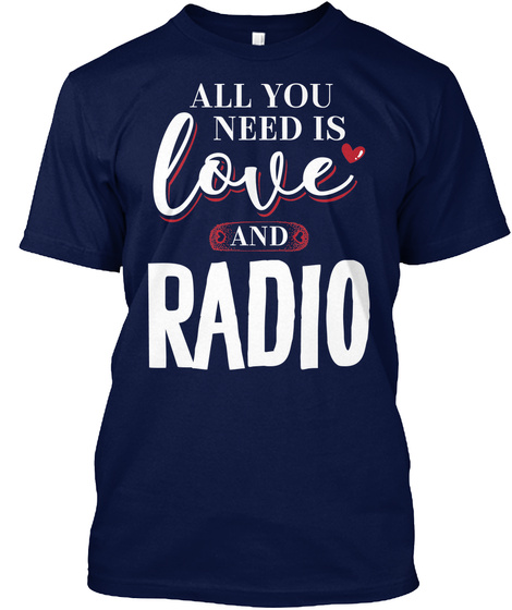 Love Radio Gift Ideas   All You Need! Navy T-Shirt Front