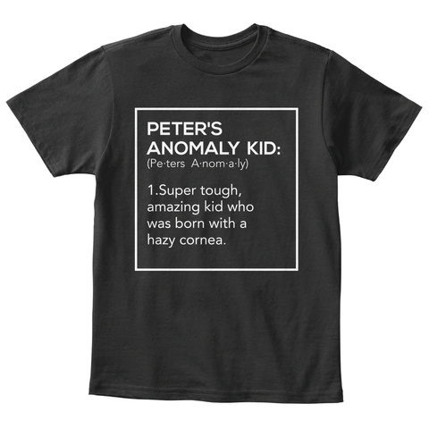 Peter's Anomaly Kid: (Pe Ters A Nom A Ly) 1.Super Tough, Amazing Kid Who Was Born With A Hazy Cornea. Black T-Shirt Front