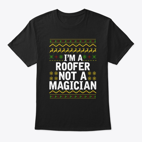 I'm A Roofer Not A Magician Xmas Tee Black T-Shirt Front