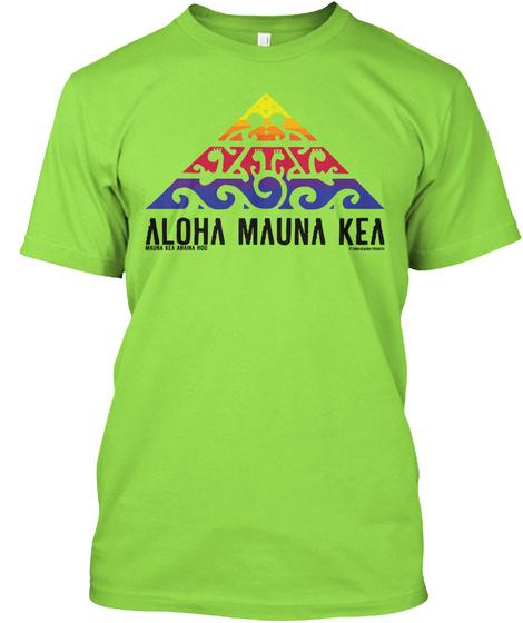 Aloha Mauna Kea #Wearemaunakea #Protectmaunakea #Alohamaunakea Lime T-Shirt Front