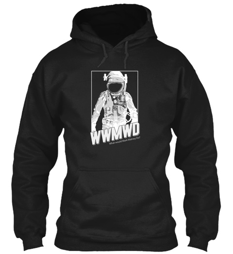 What Would Mark Watney Do  Black Sweatshirt Front