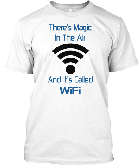 There's Magic In The Air And It's Called Wifi White T-Shirt Front