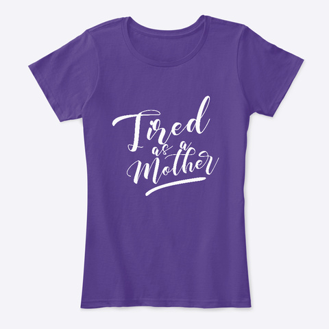 Tired As A Mother  Purple T-Shirt Front
