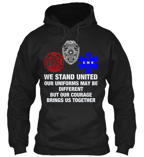 We Stand United Our Uniforms May Be Different But Our Courage Brings Us Together ...So Wide Awake Or Deep In Slumber... Black T-Shirt Front