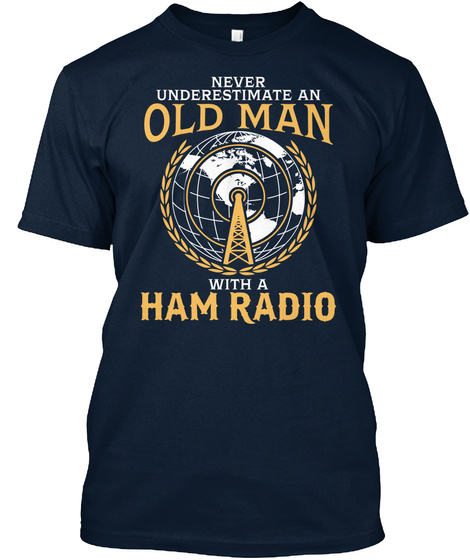 Never Underestimate An Old Man With A Ham Radio New Navy T-Shirt Front