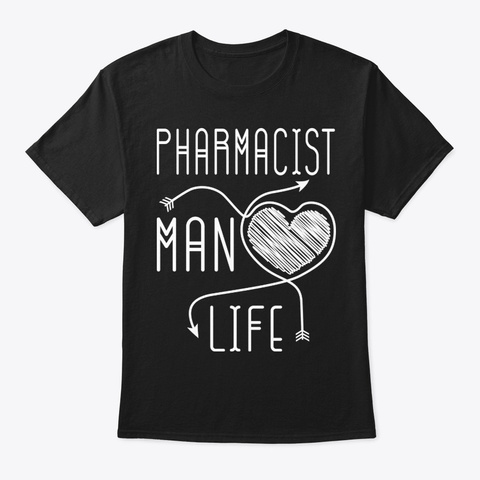 Pharmacist Man Life Shirt Black T-Shirt Front