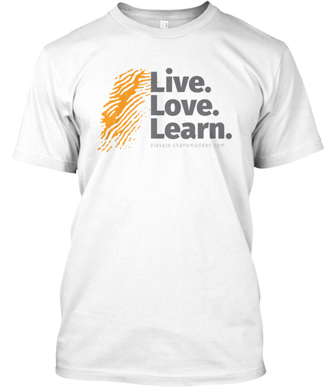#Elevate    Live. Love. Learn White T-Shirt Front