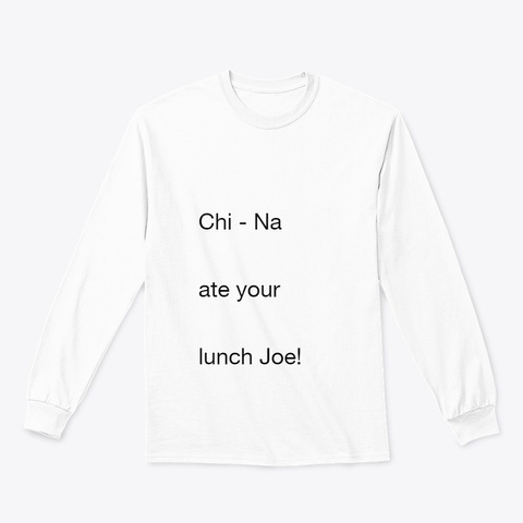 Chi  Na Ate Your Lunch Joe! White T-Shirt Front