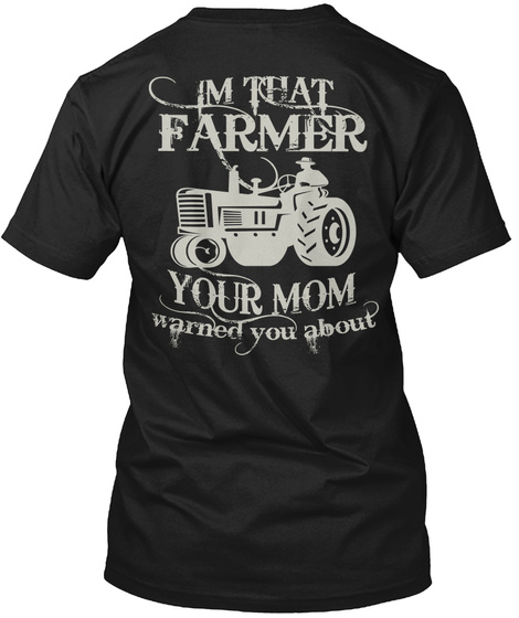 Im That Farmer Your Mom Warned You About Black T-Shirt Back