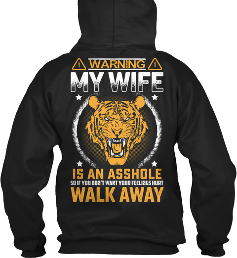 Warning My Wife Is An Asshole So If You Don't Want Your Feelings Hurt Walk Away  Black T-Shirt Back