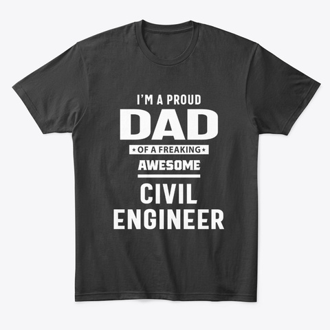 Proud Dad Of An Awesome Civil Engineer Black T-Shirt Front