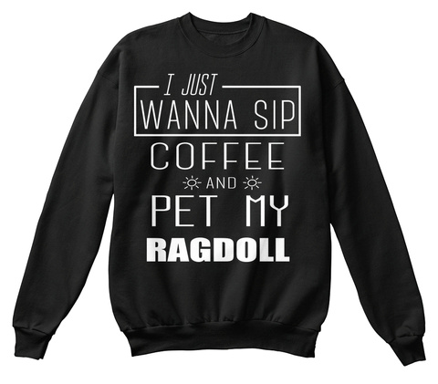 I Just Wanna Sip Coffee And Pet My Ragdoll Black T-Shirt Front