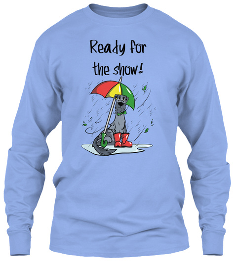 Ready For The Show! Light Blue Long Sleeve T-Shirt Front