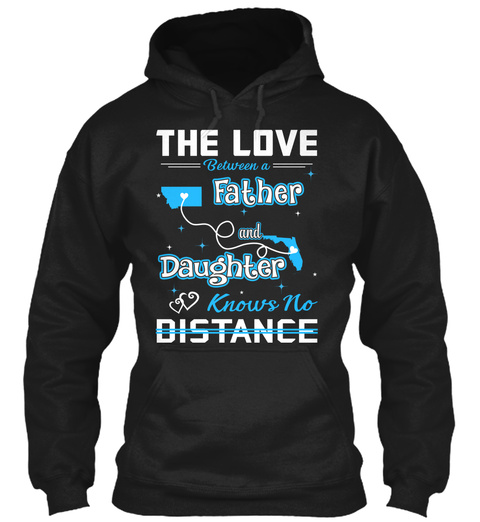 The Love Between A Father And Daughter Know No Distance. Montana   Florida Black T-Shirt Front
