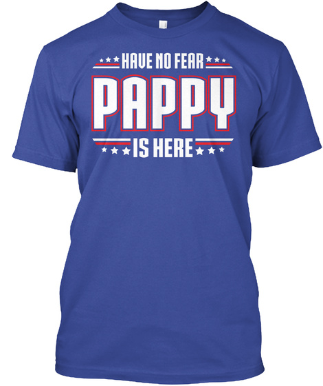 Have No Fear Pappy Is Here  Deep Royal T-Shirt Front
