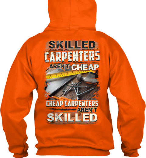 Skilled Carpenters Aren't Cheap Safety Orange T-Shirt Back