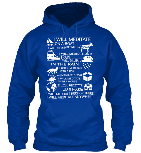 I Will Meditate On A Boat I Will Meditate With A Goat I Will Meditate Here Or There I Will Meditate Anywhere Royal Blue T-Shirt Front