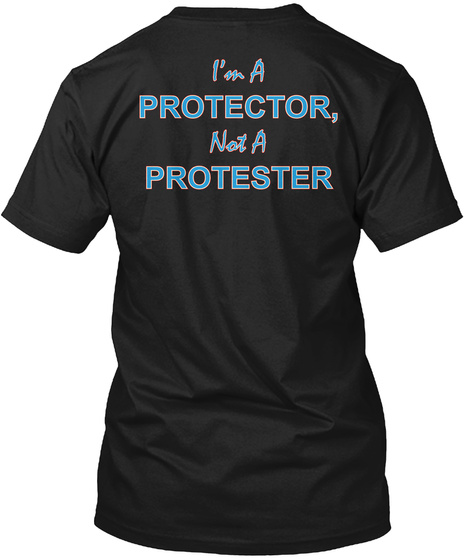 I'm A Protector, Not A Protester Black T-Shirt Back