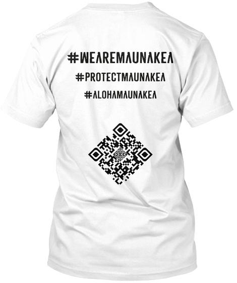 #Wearmaunakea#Protectmaunakea#Alohamunakea White T-Shirt Back