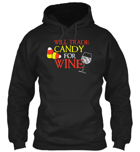 Will Trade Candy For Wine Black T-Shirt Front
