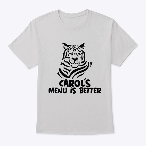Carols Menu Is Better Tiger Light Steel T-Shirt Front