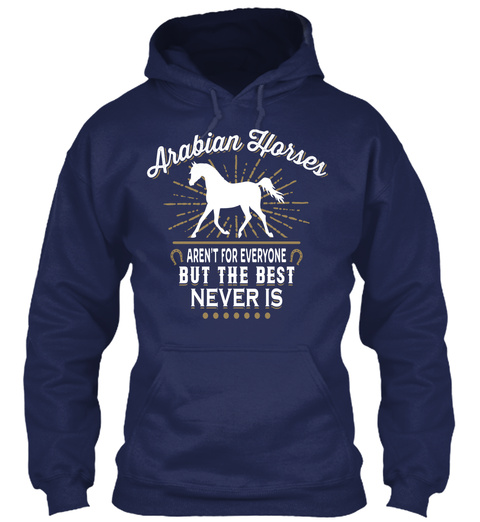 Arabian Horses Aren't For Everyone But The Best Never Is Navy T-Shirt Front