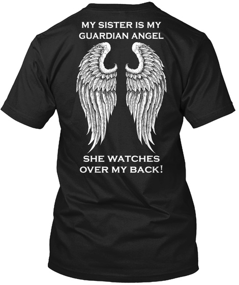 My Sister Is My Guardian Angel She Watches Over My Back! Black T-Shirt Back
