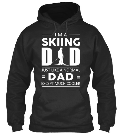 Im A Skiing Dd Just Like A Normal = Dad = Except Much Cooler Jet Black T-Shirt Front