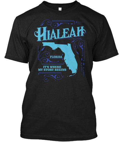 Hialeah Florida Its Where My Story Begins Black T-Shirt Front
