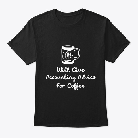 Will Give Accounting Advice For Coffee Black T-Shirt Front