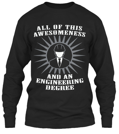 All Of This Awesomeness And An Engineering Degree Black T-Shirt Front