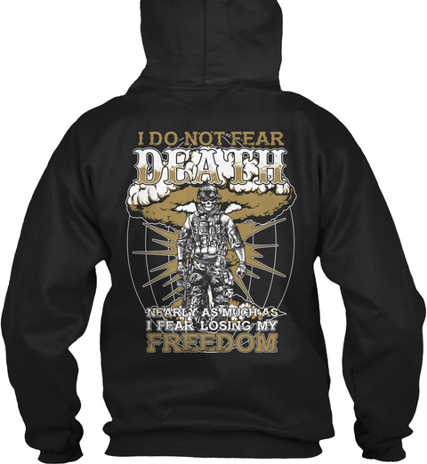 I Do Not Fear Death Nearly As Much As I Fear Losing My Freedom Black T-Shirt Back