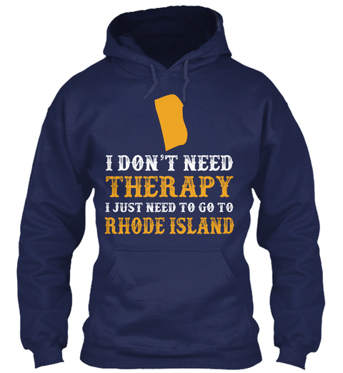 I Don't Need Therapy I Just Need To Go To Rhode Island Navy T-Shirt Front