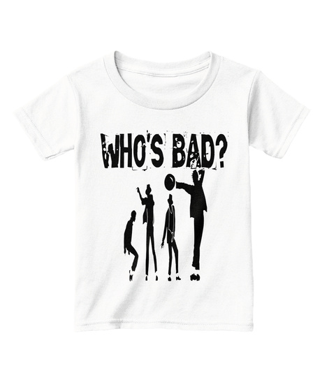 Who's Bad White  T-Shirt Front