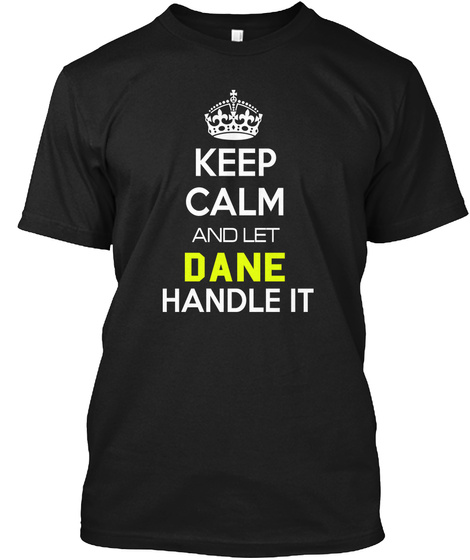 Keep Calm And Let Dane Handle It Black T-Shirt Front
