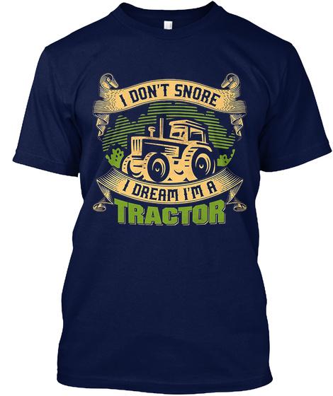 I Don't Snore I Dream I'm A Tractor T Sh Navy T-Shirt Front