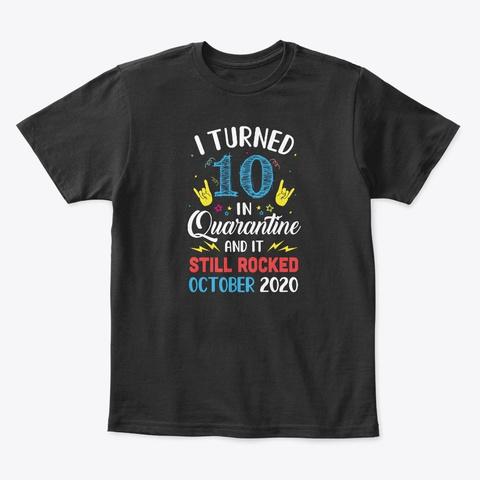 I Turned 10 In Quarantine October 2020 Black T-Shirt Front