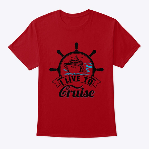I Live To Cruise T Shirt Deep Red T-Shirt Front