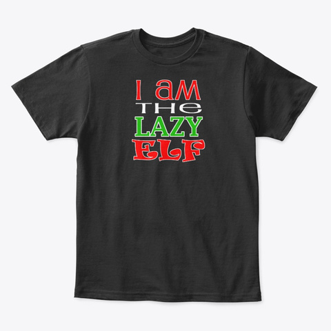 I Am The Lazy Elf Funny Christmas Black T-Shirt Front