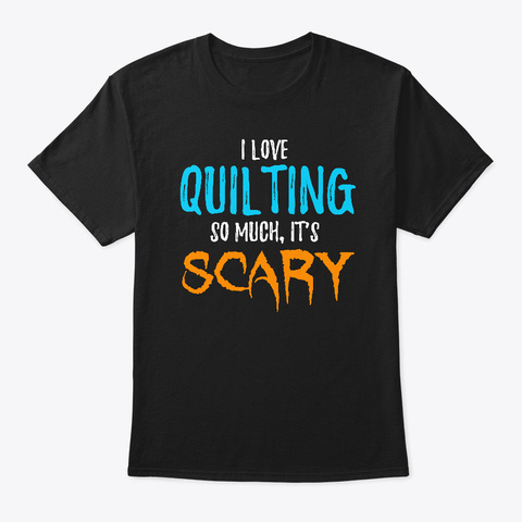 I Love Quilting Shirt Funny Halloween Black T-Shirt Front