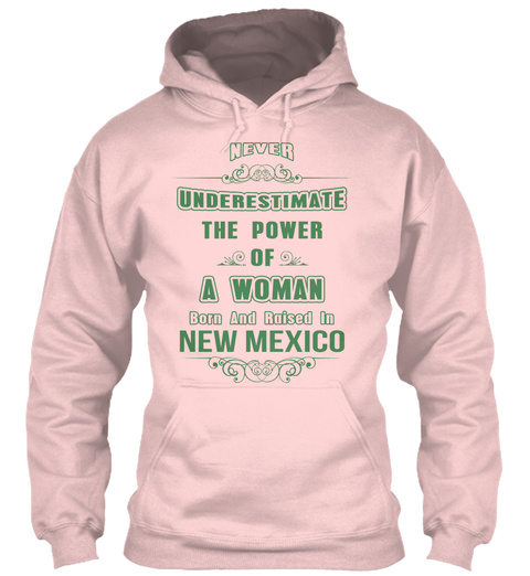 Never Underestimate The Power Of A Women Born And Raised In New Mexico Light Pink T-Shirt Front