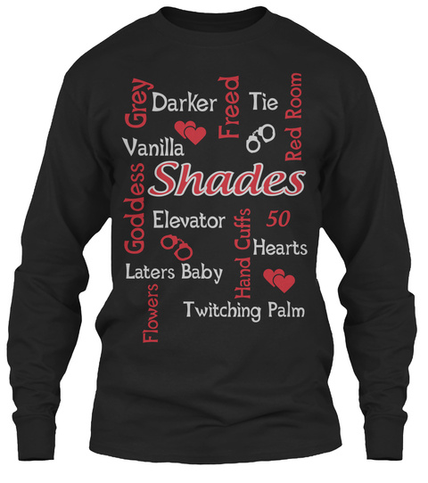 Grey Darker Freed Tie Red Room Vanilla Shades Goddess Elevator Hand Cuffs 50 Hearts Laters Baby Flowers Twitching Palm Black T-Shirt Front