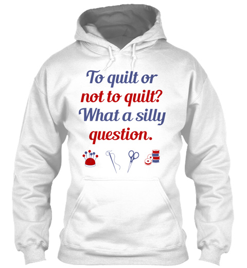 Limited Edition To Quilt Or Not To Quilt White T-Shirt Front
